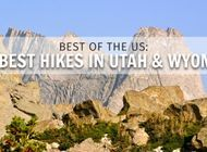 Best Day, Weekend, and Long-Distance Hikes in Wyoming and Utah
