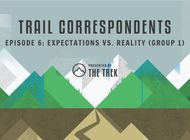 Trail Correspondents Episode #6 | Expectations vs. Reality (Group 1)