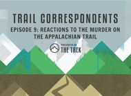 Trail Correspondents #9 | Reactions to the Murder on the Appalachian Trail