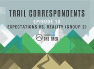 Trail Correspondents #10 | Expectations vs. Reality (Group 2)