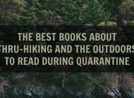 9 Books about Thru-Hiking and the Outdoors to Read During Quarantine