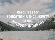 Challenging the Narrative and Amplifying Voices: Resources for Education and Inclusivity in the Outdoor Industry