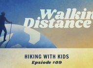 Walking Distance #09 | Hiking with Kids ft. Gayheart Family, Percy Family & Heather Balogh Rochfort