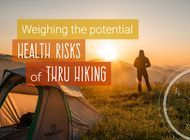 Weighing The Potential Health Risks Of Thru Hiking
