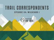 Trail Correspondents Season 3 Episode #4 | Wildcard I
