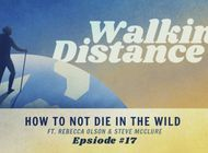 Walking Distance #17 | How Not to Die in the Wild ft. Rebecca Olson & Steve McClure