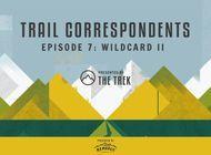 Trail Correspondents S3 Episode #7 | Wildcard II