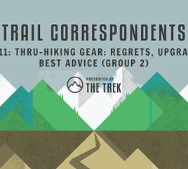 Trail Correspondents #11   Thru-Hiking Gear: Regrets, Upgrades, and Best Advice (Group 2)