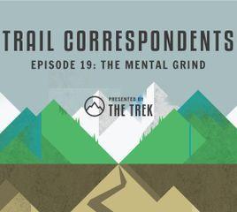 Trail Correspondents Episode #19 | The Mental Grind