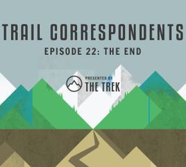 Trail Correspondents Episode #22 | The End