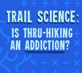 Trail Science: Is Thru-hiking an Addiction?