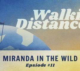 "Walking Distance #11 | ""Miranda in the Wild"" ft. Miranda Webster"
