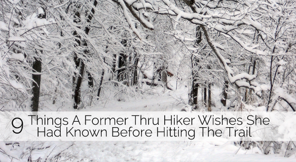 9 Things A Former Thru Hiker Wishes She Had Known Before Hitting The Trail