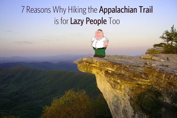 7 Reasons Why Hiking the Appalachian Trail is for Lazy People Too