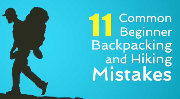 11 Common Beginner Mistakes in Backpacking and Hiking