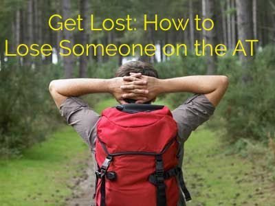 Get Lost: How to Lose Someone On the AT