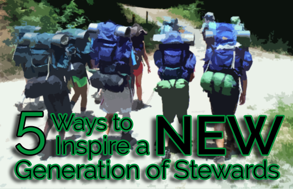 5 Ways to Inspire a New Generation of Stewards