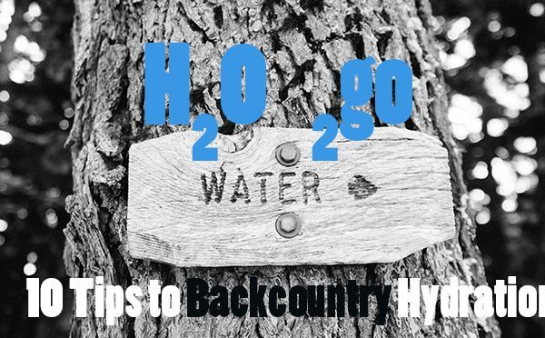 H20 to Go: 10 Tips to Backcountry Hydration