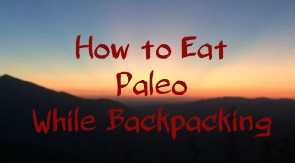 How to Eat Paleo While Backpacking