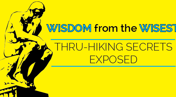 Wisdom from the Wisest: Thru-hiking Secrets Exposed