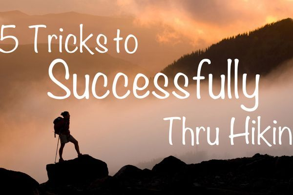 5 Tricks to Successfully Thru Hiking