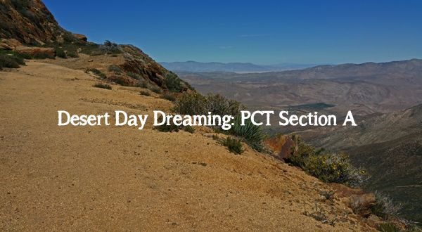 Desert Day Dreaming about PCT Section A