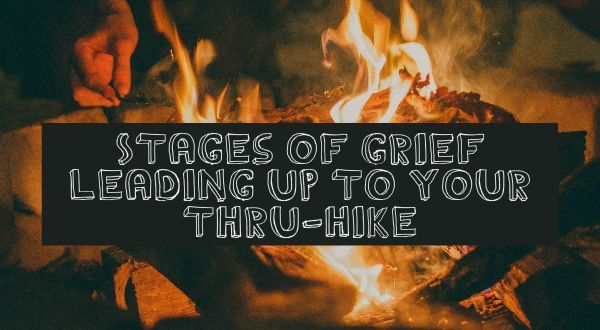 Stages of Grief Leading Up to your Thru-Hike