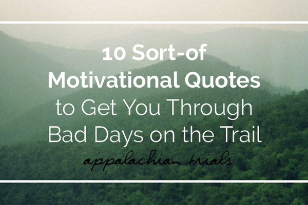 10 Sort-Of Motivational Quotes to Get You Through Bad Days on the Trail