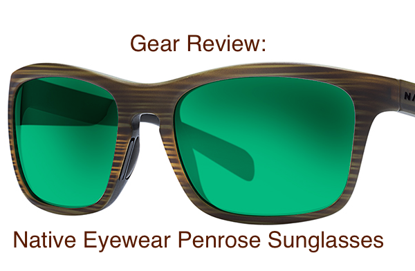 Gear Review: Native Eyewear Penrose Sunglasses