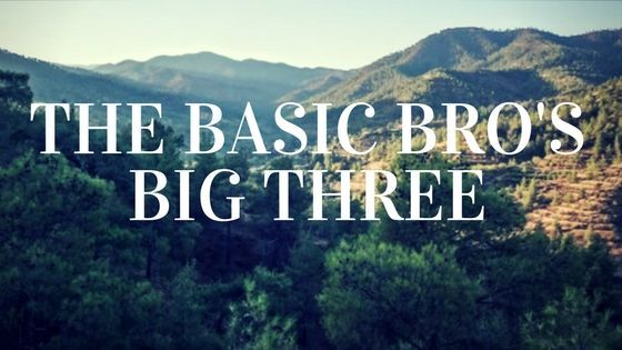 The Basic Bro's Big Three