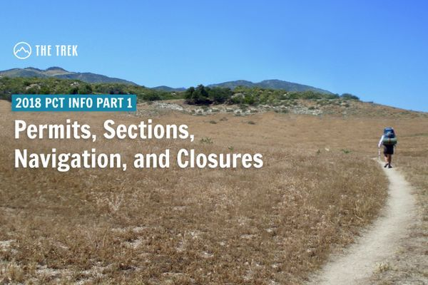 2018 PCT Info Part I: Permits, Closures, Sections, and More