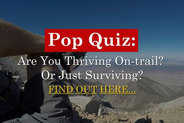 Quiz: Are You Thriving On-Trail? Or Just Surviving?