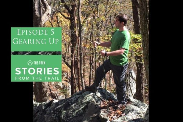 Stories From the Trail Episode 5: Getting Geared Up