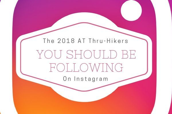 The 2018 Appalachian Trail Thru-Hikers You Should be Following on Instagram