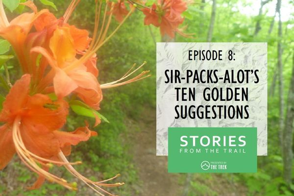 Stories From The Trail Episode 8: Sir Packsalot's 10 Golden Suggestions for Hiking the AT