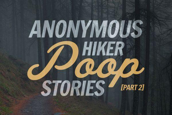 Anonymous Hiker Poop Stories [Part 2]
