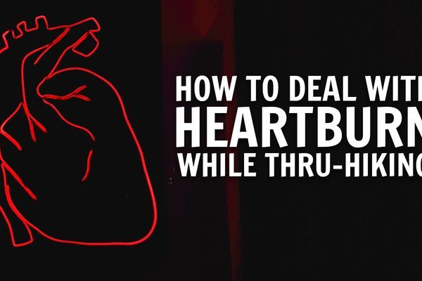 Three Strategies for Dealing with Heartburn while Thru-Hiking