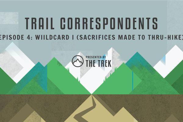 Trail Correspondents Episode 4: Wildcard I (Sacrifices Made to Thru-Hike)