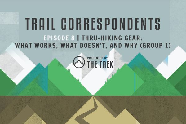 Trail Correspondents Episode #8 | Thru-Hiking Gear: What Works, What Doesn't, and Why (Group 1)