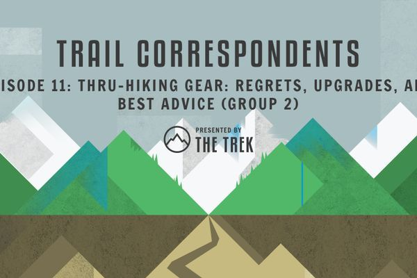 Trail Correspondents #11 | Thru-Hiking Gear: Regrets, Upgrades, and Best Advice (Group 2)
