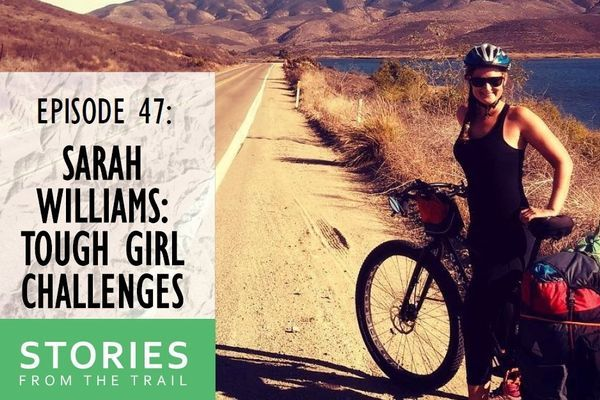 Stories From the Trail: Tough Girl Challenges with Sarah Williams