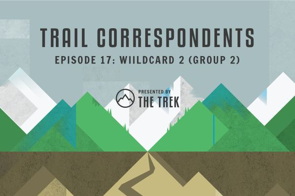 Trail Correspondents Episode #17 | Wildcard II (Group 2)