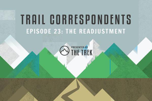 Trail Correspondents Episode #23 | Readjusting After a Thru-Hike