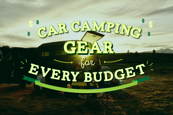 Car Camping Gear for Every Budget