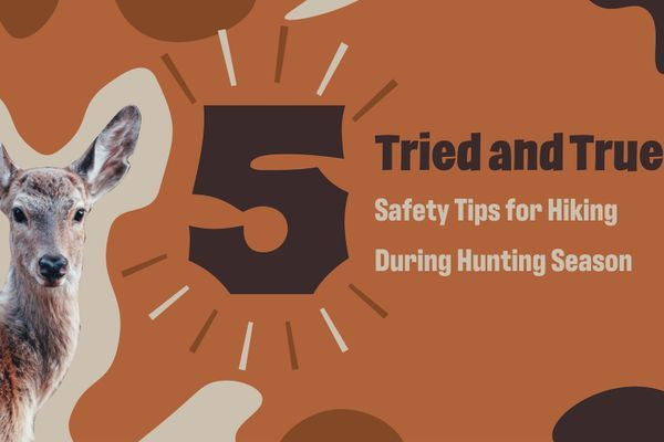 5 Tried and True Safety Tips for Hiking During Hunting Season
