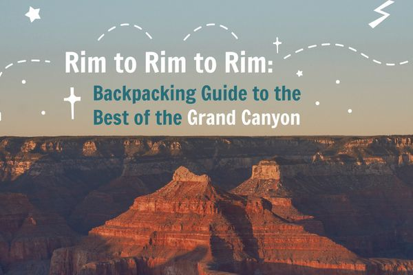 Rim-to-Rim-to-Rim: Backpacking Guide to the Best of the Grand Canyon