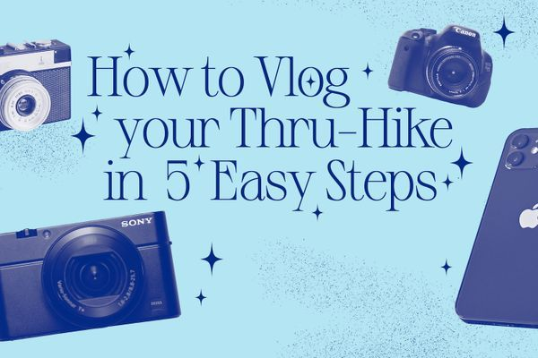 How to Vlog Your Thru-Hike: 5 Easy Steps