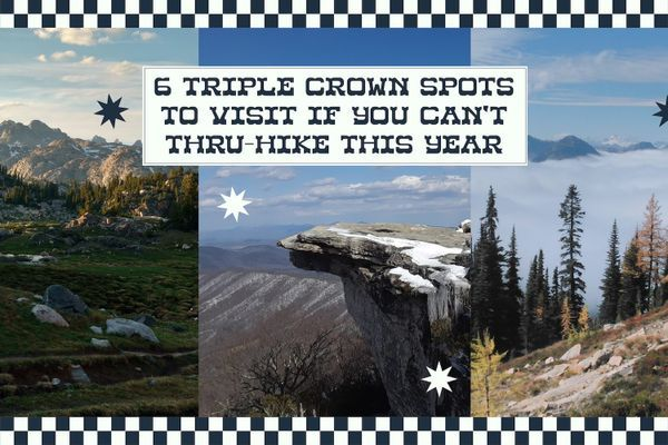 Six Triple Crown Spots to Visit If You Can't Thru-hike This Year