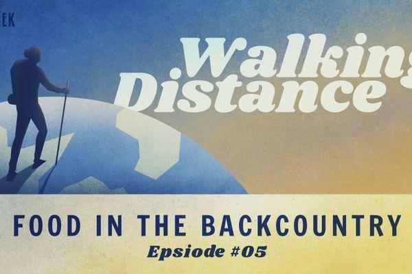 Walking Distance #05 | Backcountry Food Featuring Aaron Owens Mayhew