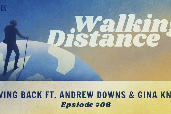 Walking Distance #06 | Giving Back ft. Andrew Downs and Gina Knox